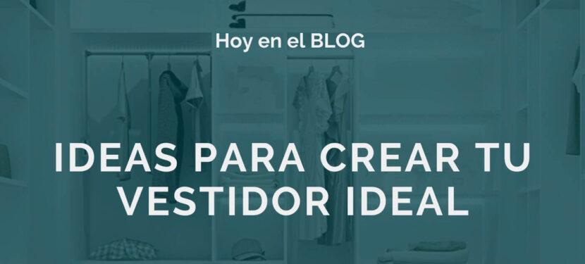 Ideas para crear tu vestidor